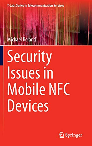 (Security Issues in Mobile NFC Devices (T-Labs Series in Telecommunication Services))