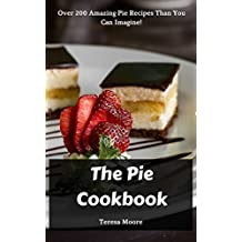 The Pie Cookbook:  Over 200 Amazing Pie Recipes Than You Can Imagine!