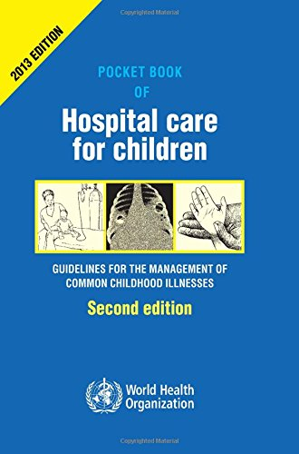Pocket Book of Hospital Care for Children: Guidelines for the Management of Common Illnesses with Limited Resources (Nonserial - Care Hospital