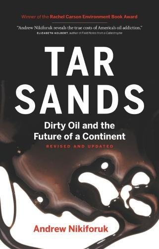 Oil Futures - Tar Sands: Dirty Oil and the Future of a Continent, Revised and Updated Edition