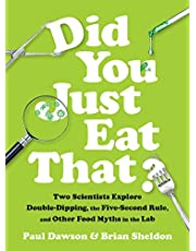 Did You Just Eat That?: Two Scientists Explore Double-Dipping, the Five-Second Rule, and other Food Myth s in the Lab