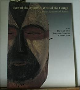 East of the Atlantic, West of the Congo: Art from Equatorial Africa : The Dwight and Blossom Strong Collection by Leon Siroto (1995-11-03)