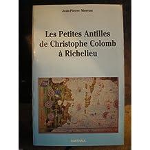 Les Petites Antilles de Christophe Colomb a Richelieu