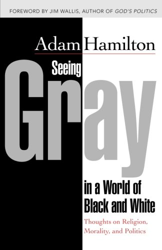 Seeing Gray in a World of Black and White: Thoughts on Religion, Morality, and Politics (Black And White Bible)