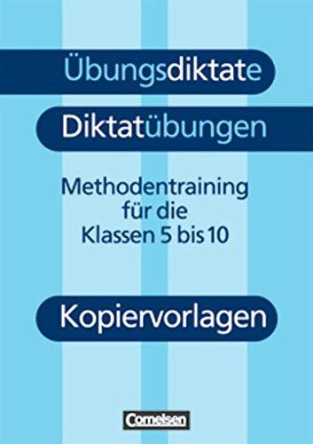 Übungsdiktate - Diktatübungen: Methodentraining zur Rechtschreibung und Zeichensetzung für die Klassen 5 bis 10. Kopiervorlagen