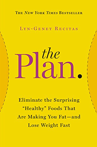 "The Plan: Eliminate the Surprising ""Healthy"" Foods That Are Making You Fat--and Lose Weight Fast (2014)"