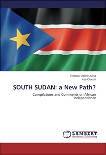 Book SOUTH SUDAN: a New Path?: Compilations and Comments on African Independence by Thomas Otieno Juma (2014-08-01)