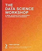 The Data Science Workshop: A New, Interactive Approach to Learning Data Science Front Cover