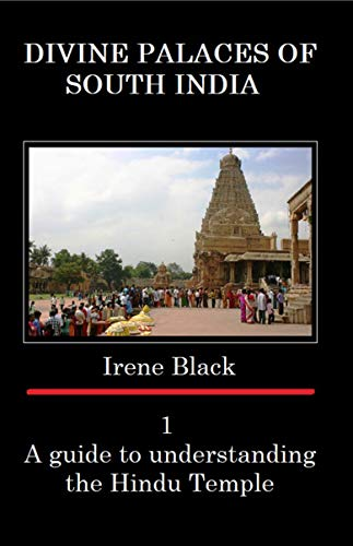 DIVINE PALACES OF SOUTH INDIA: A Guide to understanding the Hindu Temple 1