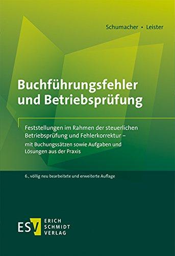 Buchführungsfehler und Betriebsprüfung: Feststellungen im Rahmen der steuerlichen Betriebsprüfung und Fehlerkorrektur – mit Buchungssätzen sowie Aufgaben und Lösungen aus der Praxis