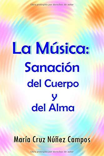 La Música Sanación del Cuerpo y del Alma  [Núñez Campos, María Cruz] (Tapa Blanda)