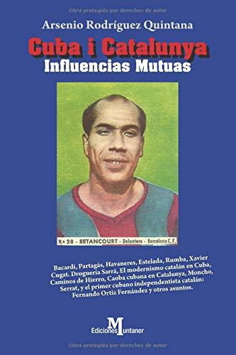 CUBA i CATALUNYA  INFLUENCIAS MUTUAS.: (BACARDÍ-PARAGÁS-HAVANERES-RUMBA-XAVIERT CUGAT) (Ensayo) por Arsenio Rodríguez Quintana
