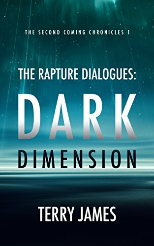 Pdf Spirituality The Rapture Dialogues: Dark Dimension (The Second Coming Chronicles Book 1)
