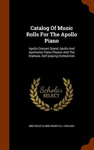 Catalog Of Music Rolls For The Apollo Piano: Apollo Concert Grand, Apollo And Apolloette Piano Players And The Orpheus, Self-playing Orchestrion PDF