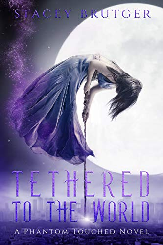 Tethered to the World (A Phantom Touched Novel Book 1) (Best Paranormal Romance Novels)