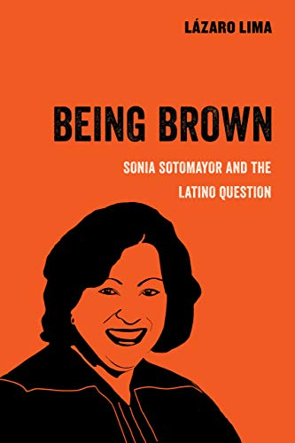 Pdf Social Sciences Being Brown: Sonia Sotomayor and the Latino Question (American Studies Now: Critical Histories of the Present)