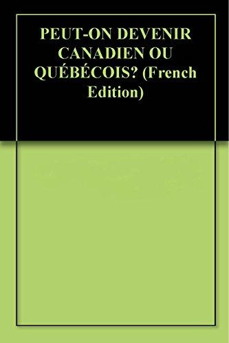 PEUT-ON DEVENIR CANADIEN OU QUÉBÉCOIS? (French Edition)