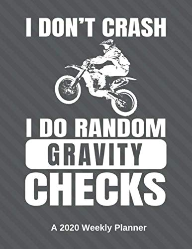 I Don't Crash I Do Random Gravity Checks - A 2020 Weekly Planner: For Dirt Bike Riders and Motocross ()
