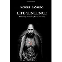 Life Sentence: A true story about love, lunacy and fame