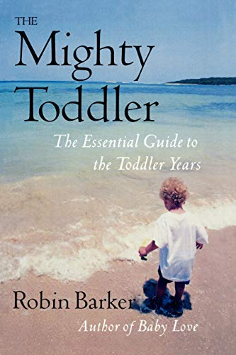 The Mighty Toddler: The Essential Guide to the Toddler Years Robin Barker