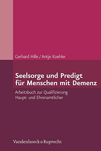 Seelsorge und Predigt für Menschen mit Demenz: Arbeitsbuch zur Qualifizierung Haupt- und Ehrenamtlicher
