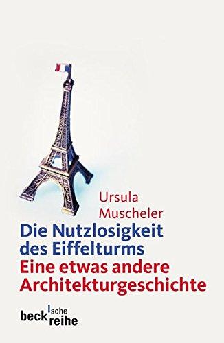 Die Nutzlosigkeit des Eiffelturms: Eine etwas andere Architekturgeschichte (Beck'sche Reihe)