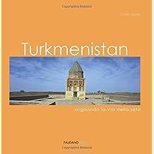 Turkmenistan: Sognando la Via della seta