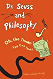img - for Dr. Seuss and Philosophy: Oh, the Thinks You Can Think! book / textbook / text book