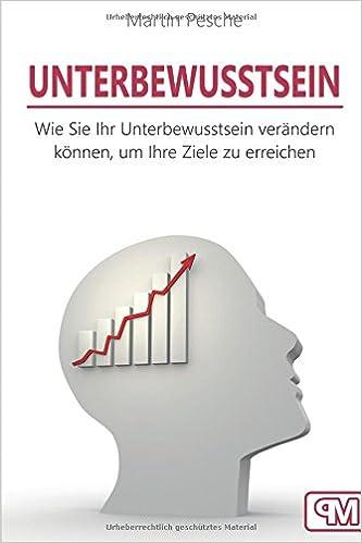 Book Unterbewusstsein: Wie Sie Ihr Unterbewusstsein programmieren können, um Ihre Ziele zu erreichen (Unterbewusstsein programmieren, Unterbewusstsein ... manipulieren, Gesetz der Anziehung)