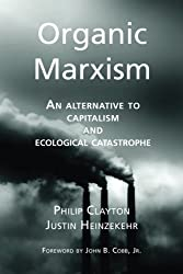 Organic Marxism: An Alternative to Capitalism and Ecological Catastrophe (Toward Ecological Civilization) (Volume 3)