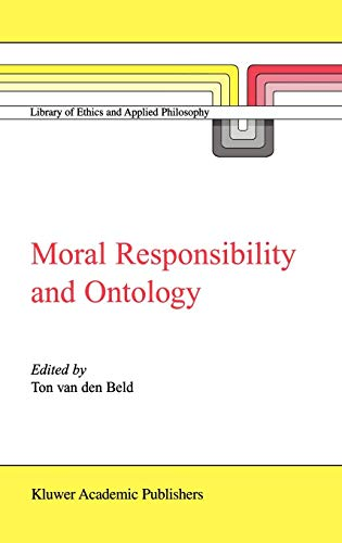 Moral Responsibility and Ontology (Library of Ethics and Applied Philosophy) A. van den Beld