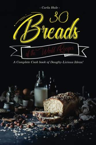 Books : 30 Breads of the World Recipes: A Complete Cook book of Doughy-Licious Ideas!
