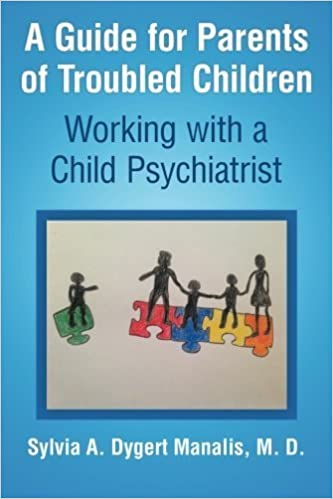 Book A Guide for Parents of Troubled Children:: Working with a Child Psychiatrist by Sylvia A. Dygert Manalis M. D (2015-12-17)