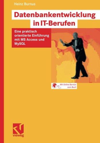 Datenbankentwicklung in IT-Berufen: Eine praktisch orientierte Einführung mit MS Access und MySQL (German Edition) by Burnus Heinz
