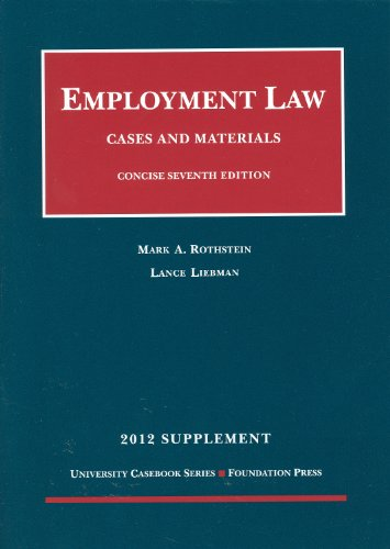 Employment Law, Cases and Materials,7th Concise, 2012 Supplement (University Casebook)