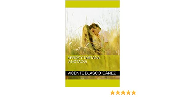 Amazon.com: Arroz y Tartana (Anotado) (Spanish Edition) eBook: Vicente Blasco Ibáñez: Kindle Store