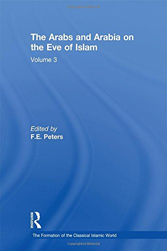 The Arabs and Arabia on the Eve of Islam (The Formation of the Classical Islamic World)
