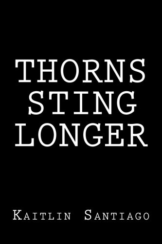 Thorns Sting Longer by CreateSpace Independent Publishing Platform