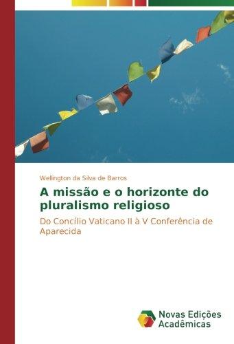 Download A missão e o horizonte do pluralismo religioso: Do Concílio Vaticano II à V Conferência de Aparecida (Portuguese Edition) pdf