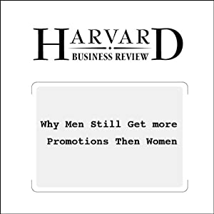 Why Men Still Get More Promotions Than Women (Harvard Business Review) Periodical