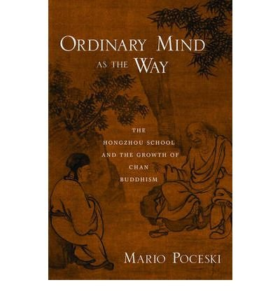 Read Online Ordinary Mind as the Way: The Hongzhou School and the Growth of Chan Buddhism (Hardback) - Common pdf