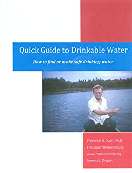 Quick Guide to Drinkable Water: How to find or make safe drinking water by [Duerr, Frederick]