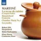 Martinu: La Revue De Cuisine (Harpsichord Concerto/ Les Rondes) (Naxos: 8.572485) by Robert Hill (2012-06-14)