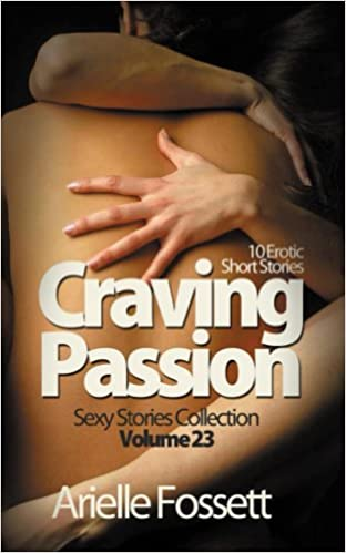 Craving Passion: 10 Erotic Short Stories (Sexy Stories