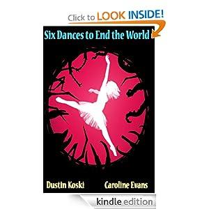 Six Dances to End the World Dustin T Koski