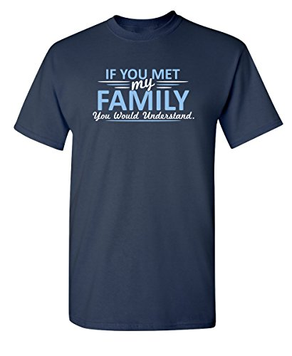 (If You Met My Family, You Would Understand Mens Funny T Shirts L Navy)