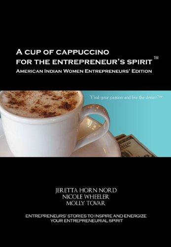(A Cup of Cappuccino for the Entrepreneur's Spirit-American Indian Women Entrepreneurs' Edition)