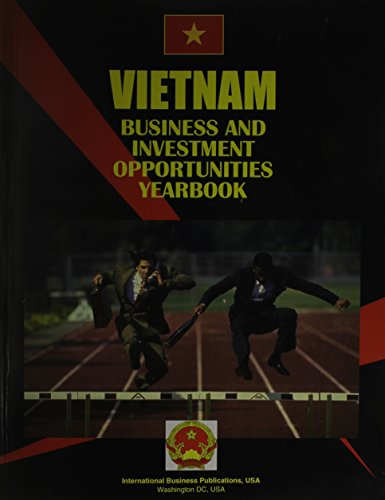 Vietnam Business and Investment Opportunities Yearbook (World Foreign Policy and Government Library) by International Business Publications, USA