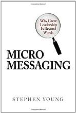 Micromessaging: Why Great Leadership is Beyond Words