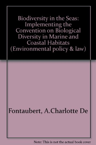 Biodiversity in the Seas: Implementing the Convention on biological diversity in marine and coastal habitats (Environmental policy & law)
